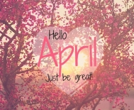 77355-Hello-April-Just-Be-Great